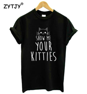 Show Me Your Kitties Cat Print Shirt - KittyCatPurrfect