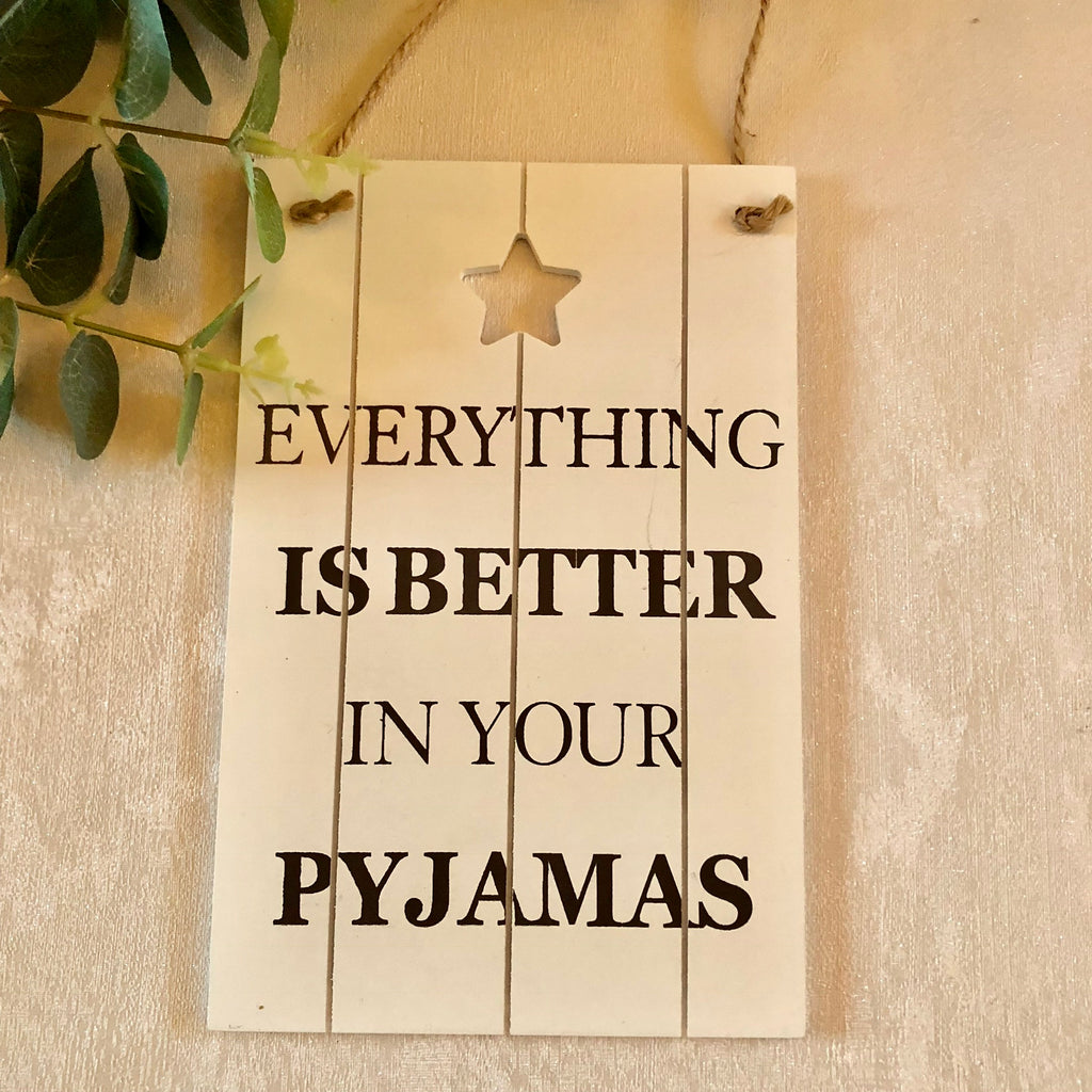 Everything is better in your pyjamas sign plague wooden