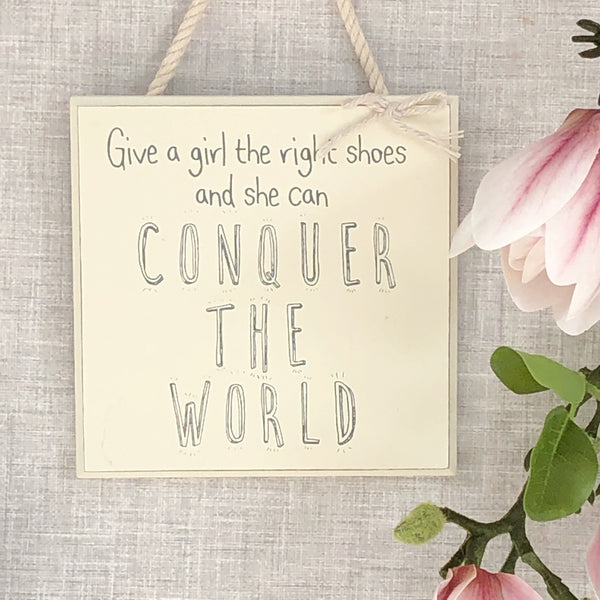 Give a girl the right shoes & she can conquer the world sign
