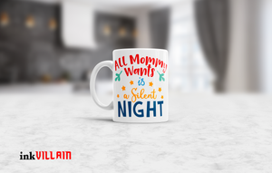 All Mommy Wants Is A Silent Night Coffee Mug