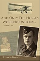 And Only the Horses Wore No Uniforms Book, Used