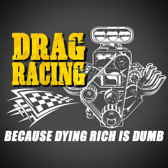 Drag Racing Because Dying Rich is Dumb
