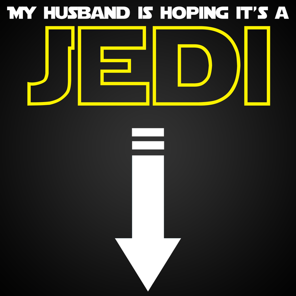 My Husband is Hoping it's a Jedi