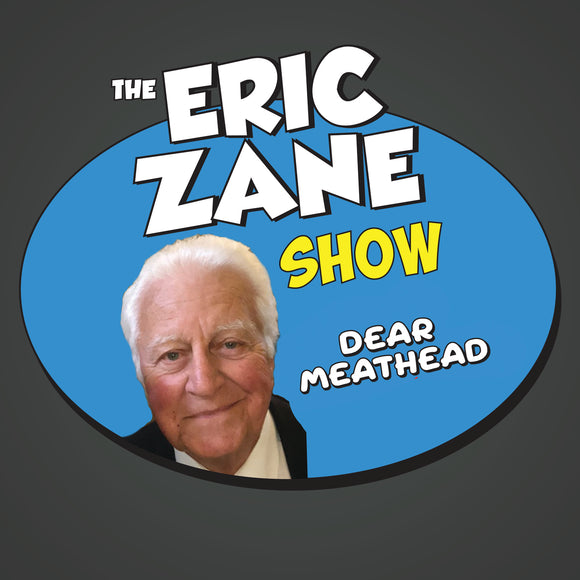 Eric Zane Show: Dear Meat Head