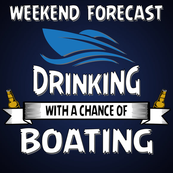 Weekend Forecast Boating with a Chance of Drinking: Boat