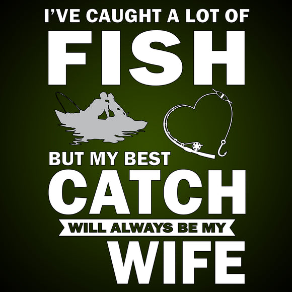 Fishing - My Wife is My Best Catch