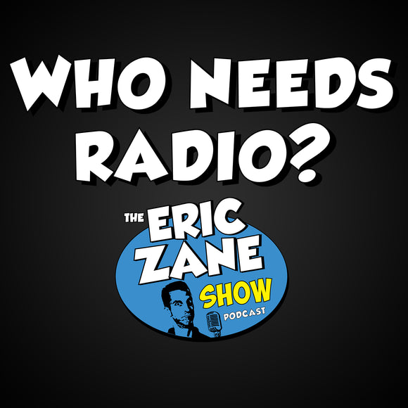 Eric Zane Show: Who Needs Radio?