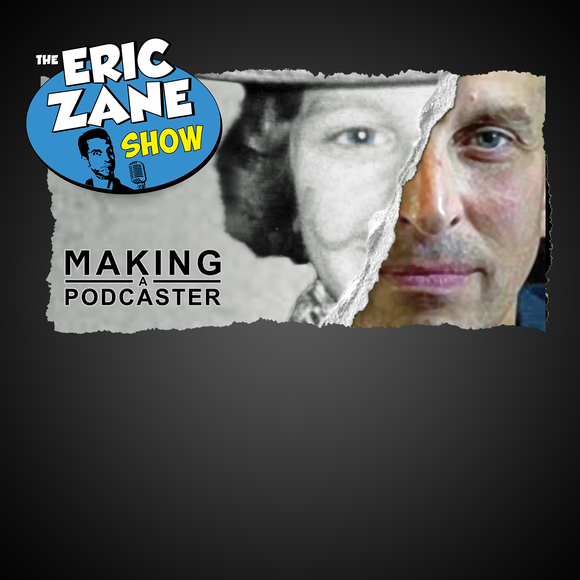 Eric Zane Show: Making a Podcaster