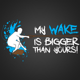 My Wake is Bigger Than Yours