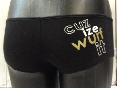 Cuz ize wurf it hotpant