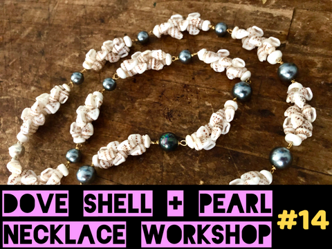 WORKSHOP 14: DOVE SHELL + PEARL NECKLACE KIT