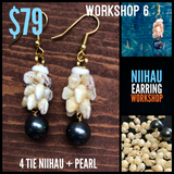 WORKSHOP 6: (Double Style) NIIHAU + PEARL EARRING KIT