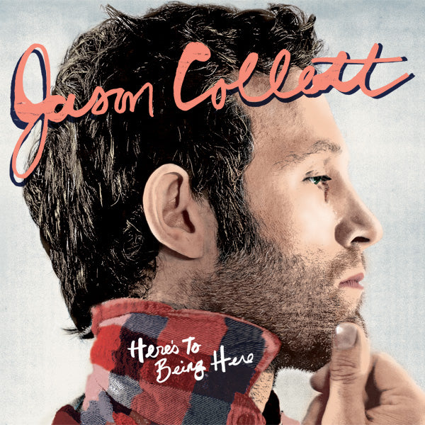 Jason Collett - Here's To Being Here