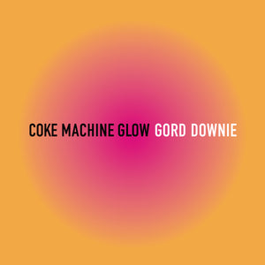 Gord Downie - Coke Machine Glow