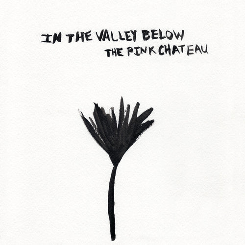 In The Valley Below - The Pink Chateau