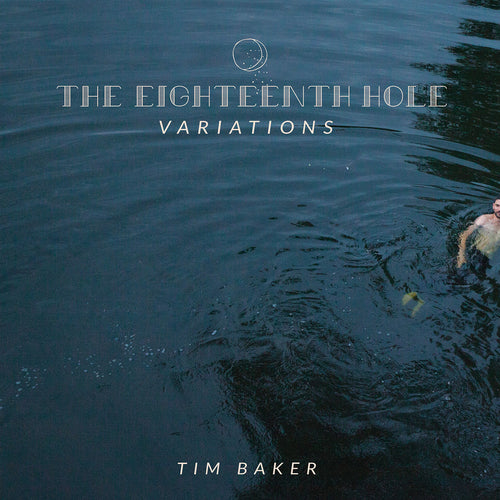 Tim Baker - The Eighteenth Hole Variations