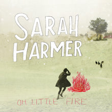 Load image into Gallery viewer, Sarah Harmer - Oh Little Fire Vinyl LP