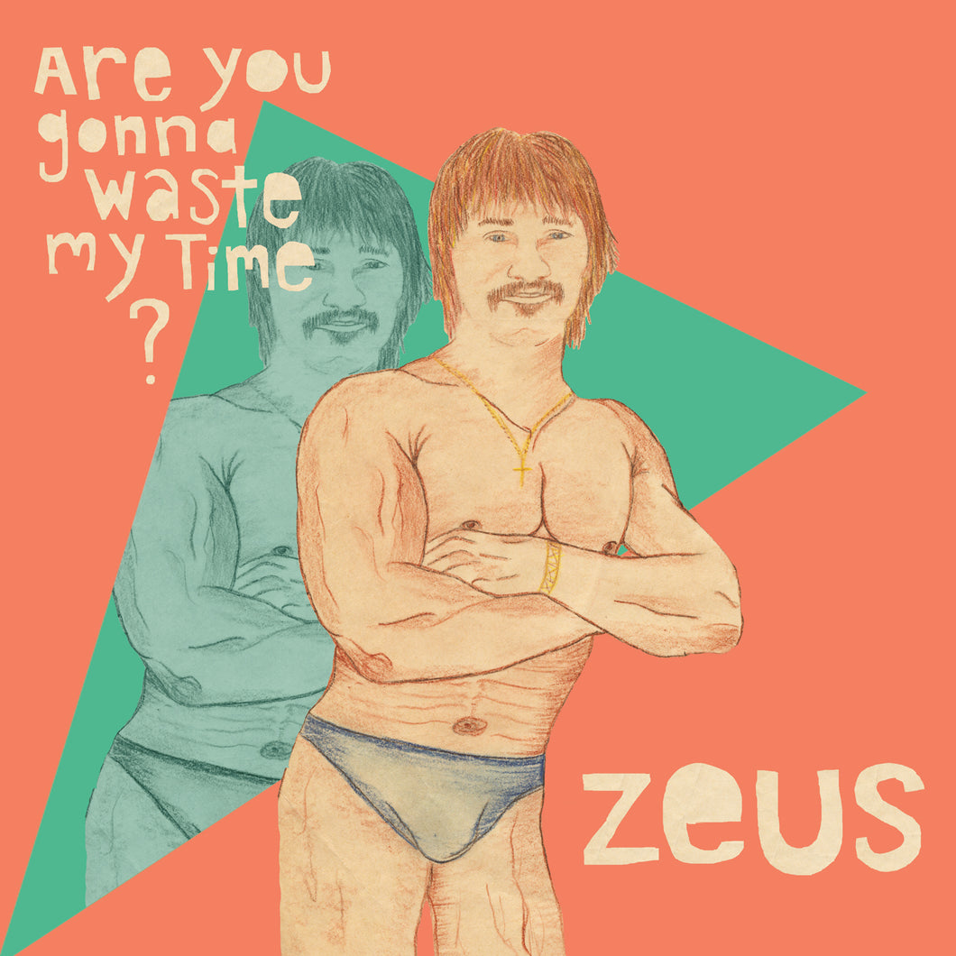 Zeus - Are You Gonna' Waste My Time?