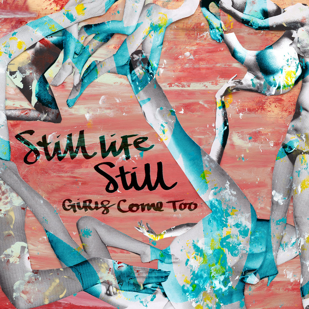 Still Life Still - Girls Come Too