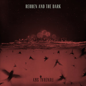 Reuben And The Dark - Funeral Sky Deluxe Version