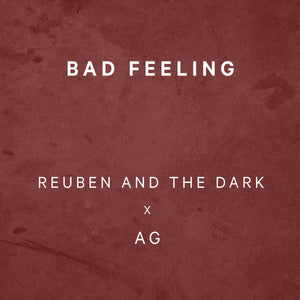 Reuben and the Dark x AG - Bad Feeling