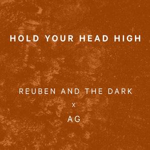 Reuben and the Dark x AG - Hold Your Head High