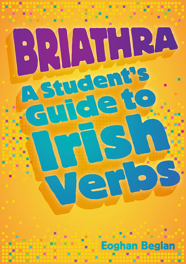 Briathra A Student's Guide to Irish Verbs