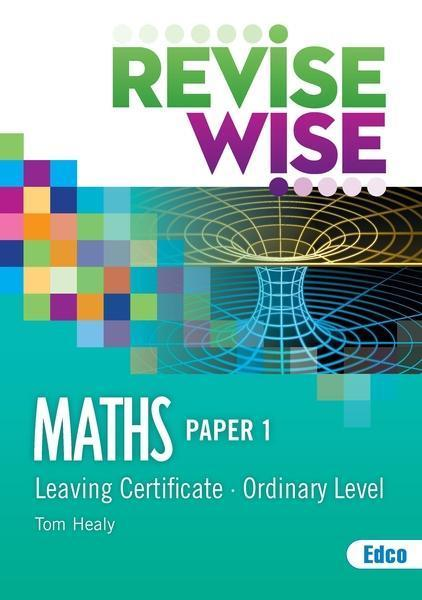 Revise Wise - Leaving Cert - Maths - Ordinary Level Paper 1