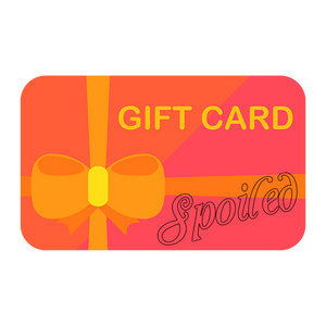 I'm Spoiled Gift Card - Sp-oiled!