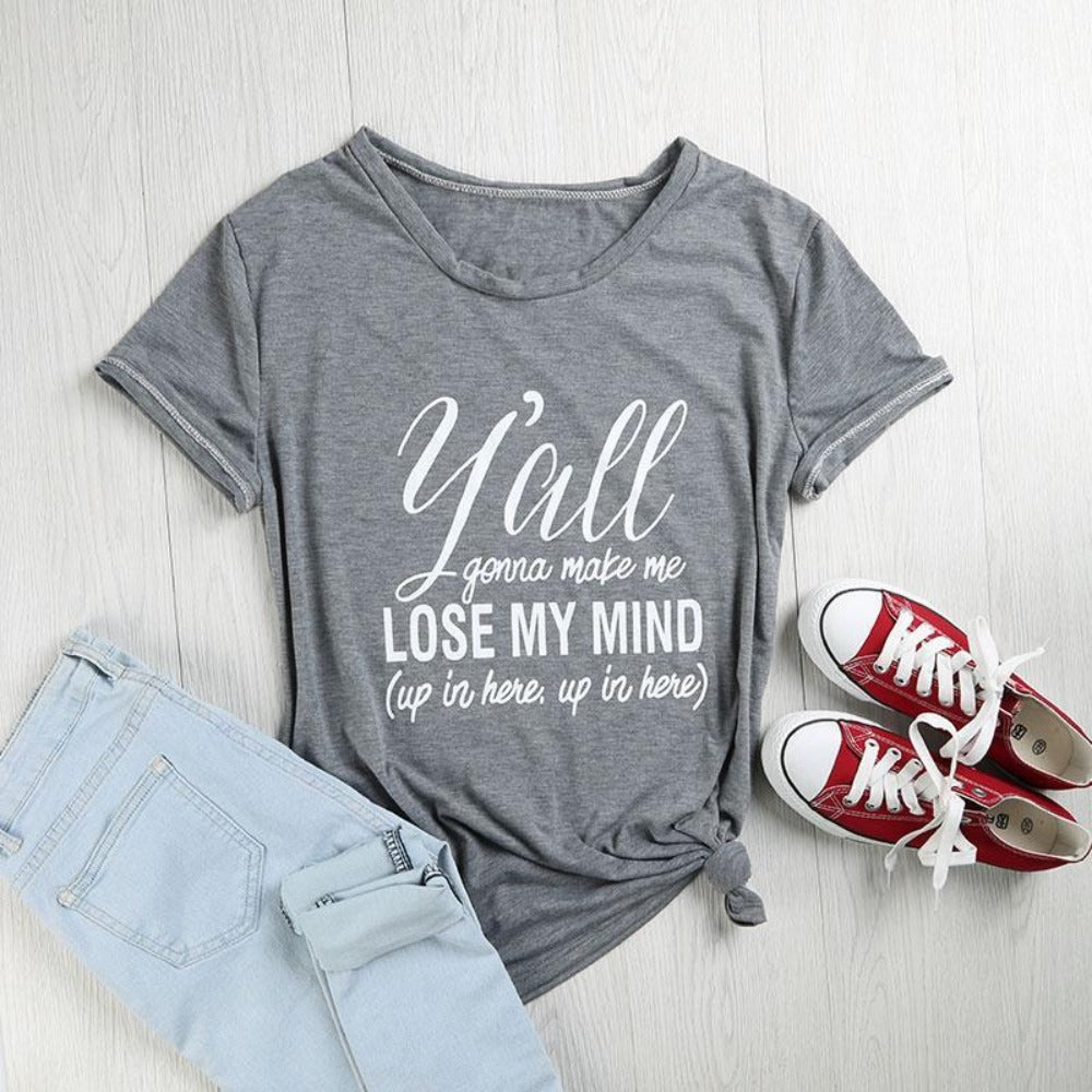 Women T-Shirt Short Sleeve Y'all Gonna Make Me Lose My Mind T-Shirt Letter Printed Casual Ladies Tops - Sp-oiled!