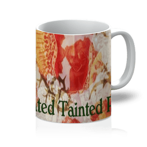 sainted tainted rose 11oz Mug - Sp-oiled!