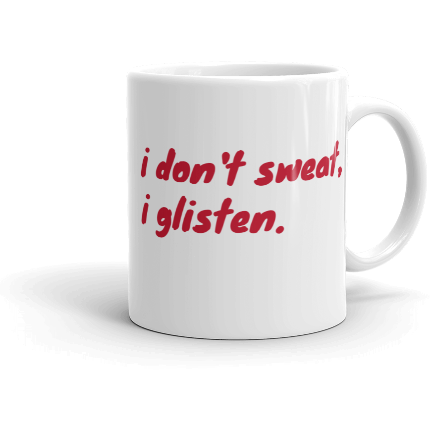 I don't sweat, I glisten. Coffee Mug - Sp-oiled!