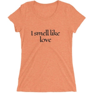 Smell Like Love, Ladies' Short Sleeve T-shirt - Sp-oiled!