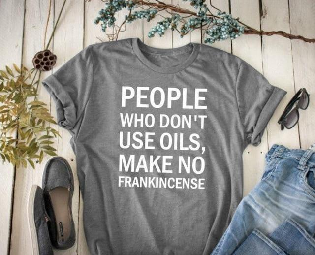 People Who Don't Wear Oils, Make No Frankincense T-Shirt