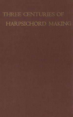 Three Centuries Of Harpsichord Making