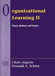 Organizational Learning Ii: Theory, Method, And Practice