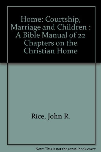 Home: Courtship, Marriage And Children : A Bible Manual Of 22 Chapters On The Christian Home