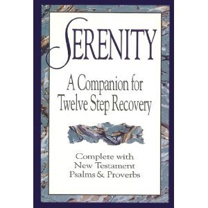 Serenity: A Companion For Twelve Step Recovery Complete With New Testament Psalms And Proverbs