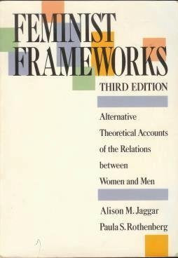 Feminist Frameworks: Alternative Theoretical Accounts Of The Relations Between Women And Men