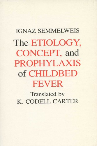 Etiology, Concept And Prophylaxis Of Childbed Fever (Wisconsin Publications In The History Of Science And Medicine)