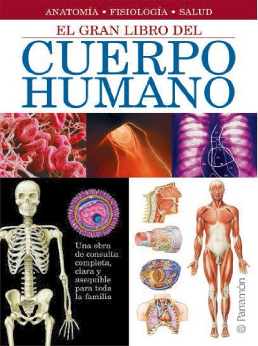 El Gran Libro Del Cuerpo Humano/The Great Book Of The Human Body: Anatoma, Fisiologa, Salud/Anatomy, Physiology, Health (Spanish Edition)