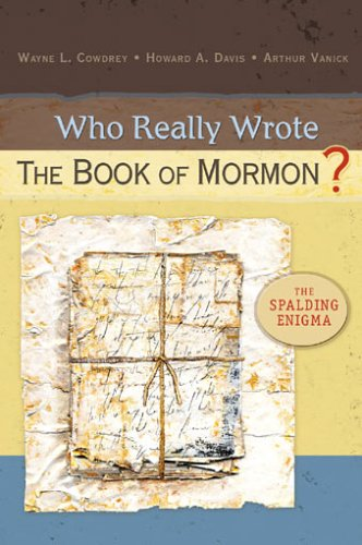 Who Really Wrote The Book Of Mormon?: The Spalding Enigma