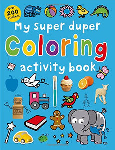 My Super Duper Coloring Activity Book: With Over 200 Stickers