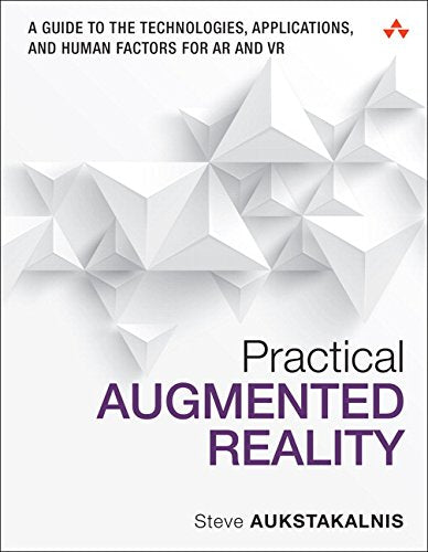 Practical Augmented Reality: A Guide To The Technologies, Applications, And Human Factors For Ar And Vr (Usability)