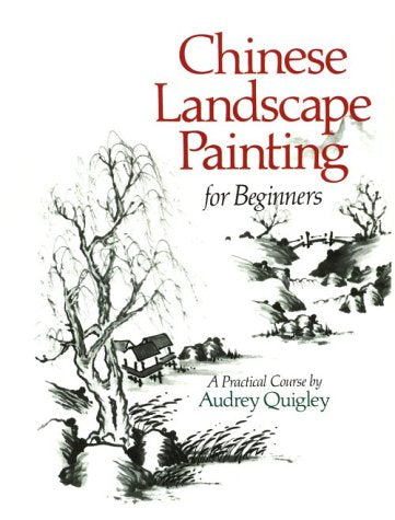 Chinese Landscape Painting For Beginners: A Practical Course