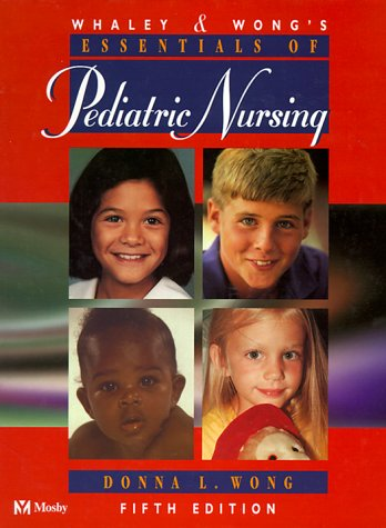 Whaley & Wong'S Essentials Of Pediatric Nursing (Whaley & Wong'S Essentials Of Pediatric Nursing, 5Th Ed)