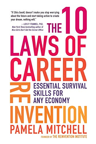 The 10 Laws Of Career Reinvention: Essential Survival Skills For Any Economy