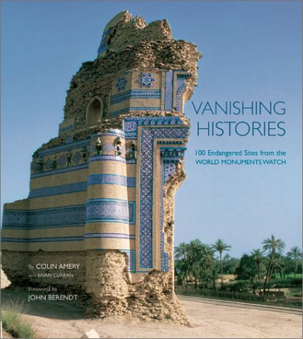 Vanishing Histories: 100 Endangered Sites From The World Monuments Watch