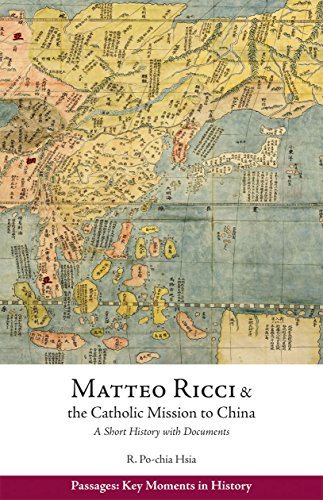 Matteo Ricci And The Catholic Mission To China, 15831610: A Short History With Documents (Passages: Key Moments In History)