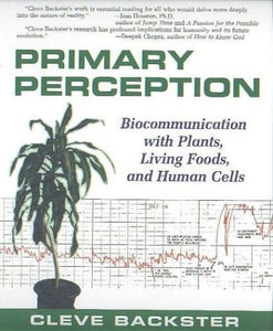 Primary Perception: Biocommunication With Plants, Living Foods, And Human Cells